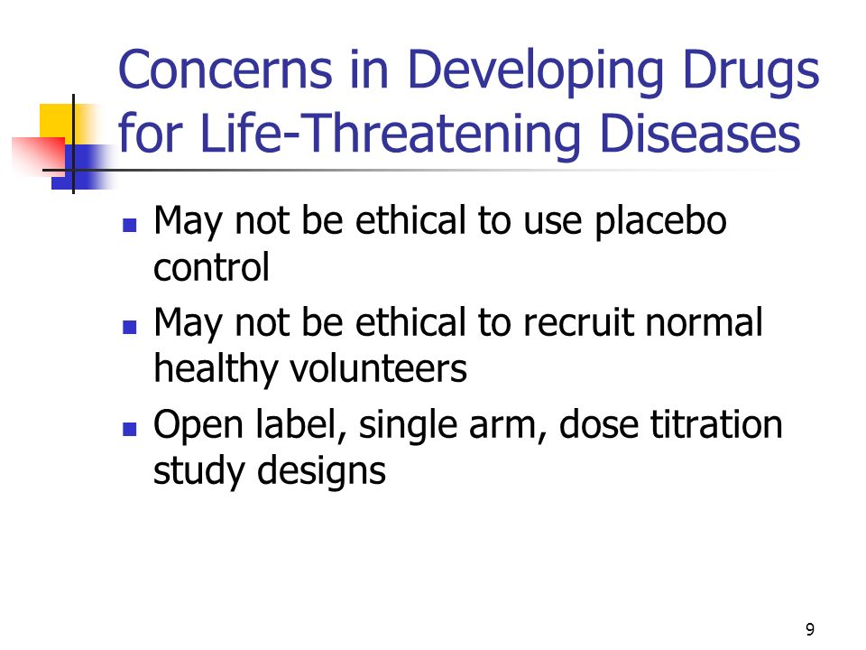 Concerns in Developing Drugs for Life-Threatening Diseases