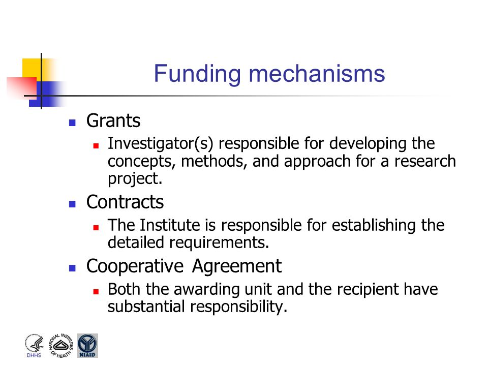 Funding mechanisms Grants Contracts Cooperative Agreement