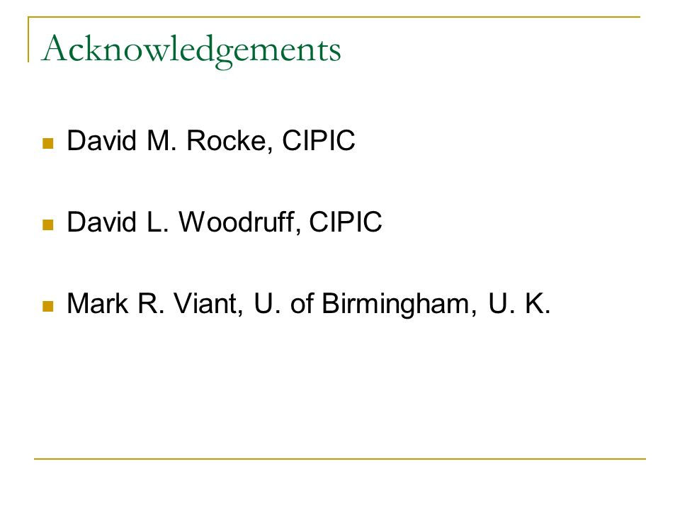 Acknowledgements David M. Rocke, CIPIC David L. Woodruff, CIPIC
