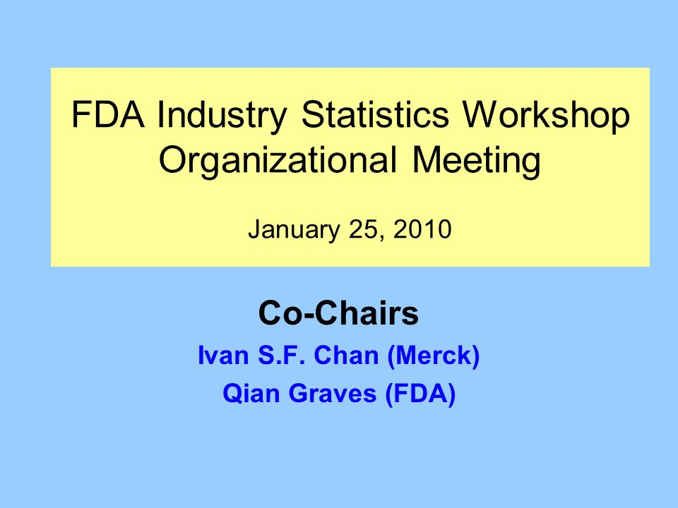 Co-Chairs Ivan S.F. Chan (Merck) Qian Graves (FDA)