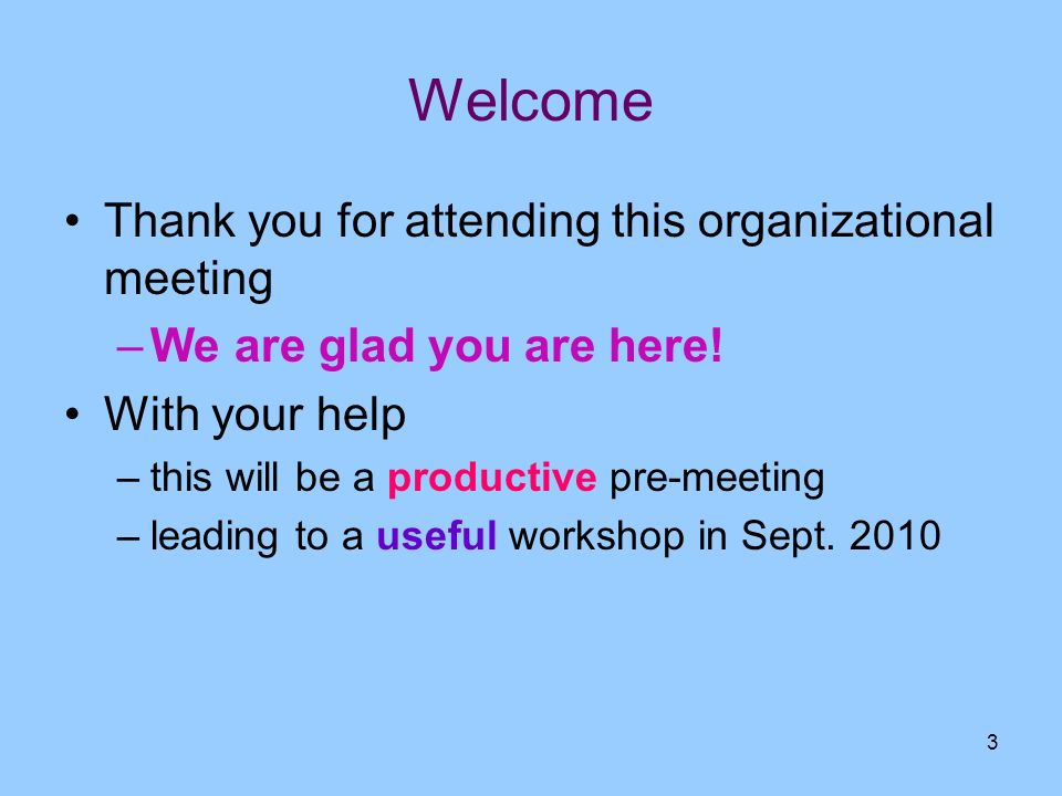 Welcome Thank you for attending this organizational meeting