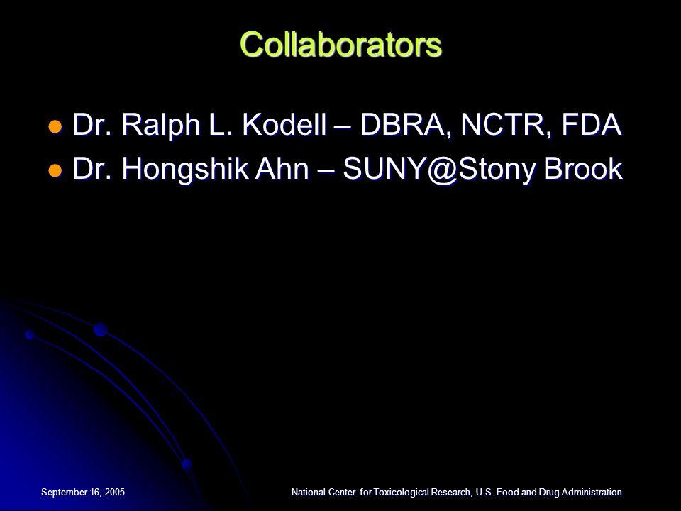 Collaborators Dr. Ralph L. Kodell – DBRA, NCTR, FDA