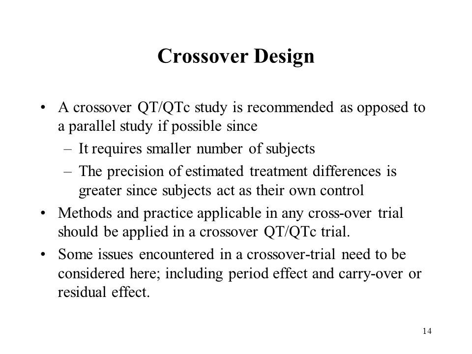 Crossover Design A crossover QT/QTc study is recommended as opposed to a parallel study if possible since.