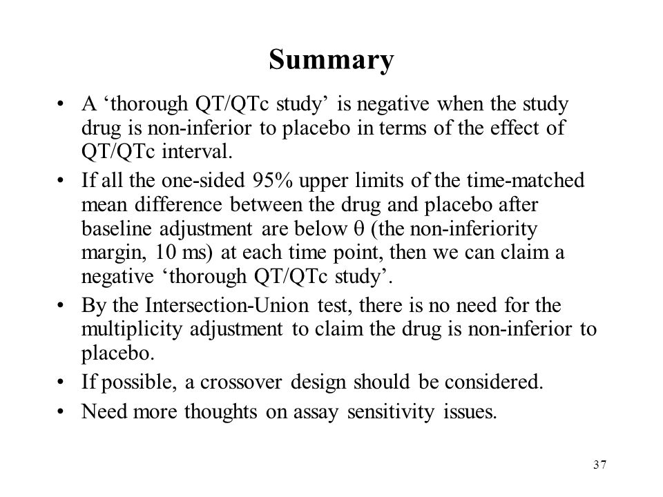 Summary A 'thorough QT/QTc study' is negative when the study drug is non-inferior to placebo in terms of the effect of QT/QTc interval.