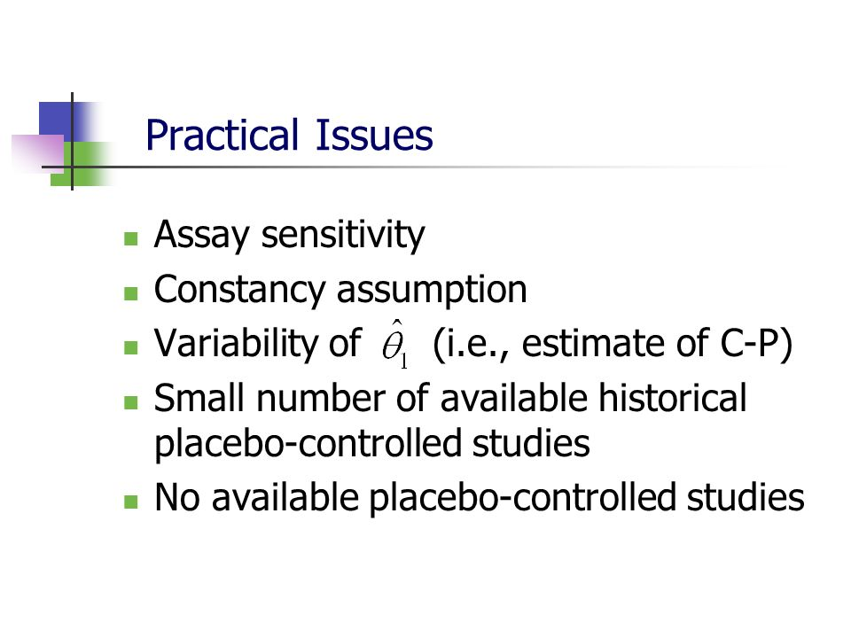 Practical Issues Assay sensitivity Constancy assumption