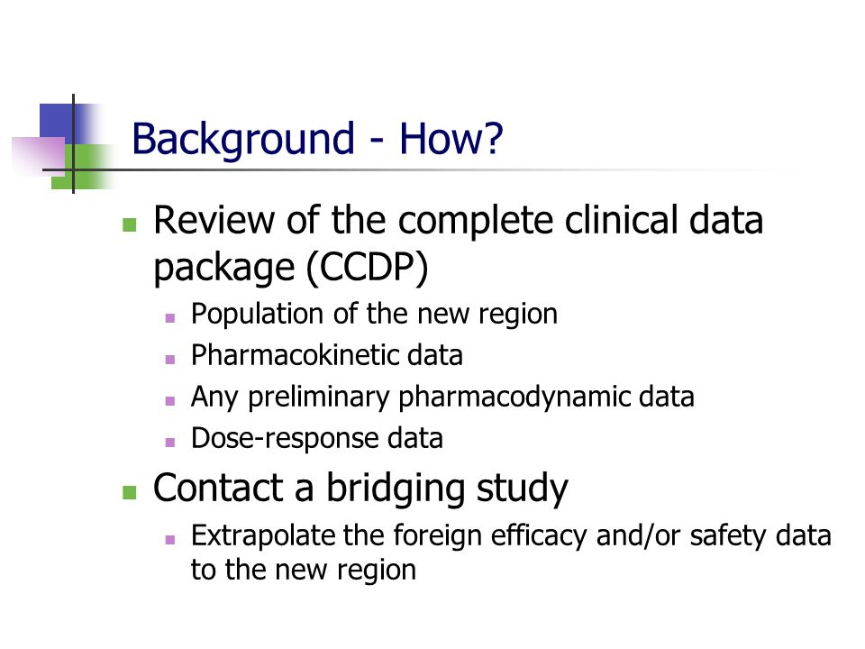 Background - How Review of the complete clinical data package (CCDP)