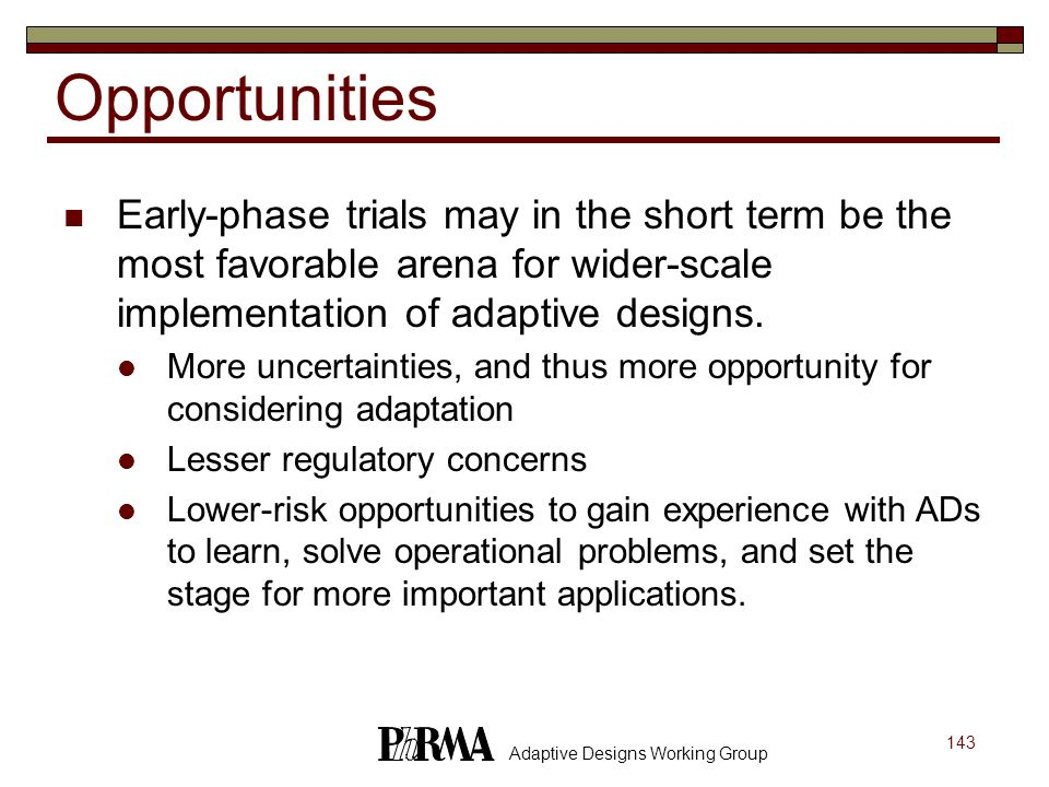 Opportunities Early-phase trials may in the short term be the most favorable arena for wider-scale implementation of adaptive designs.
