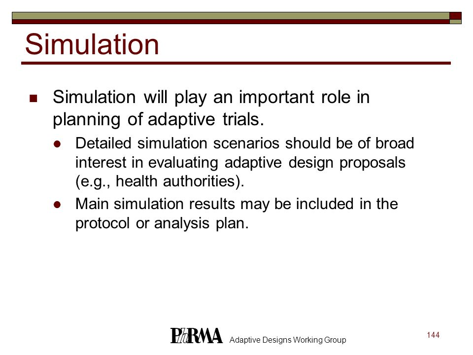 Simulation Simulation will play an important role in planning of adaptive trials.
