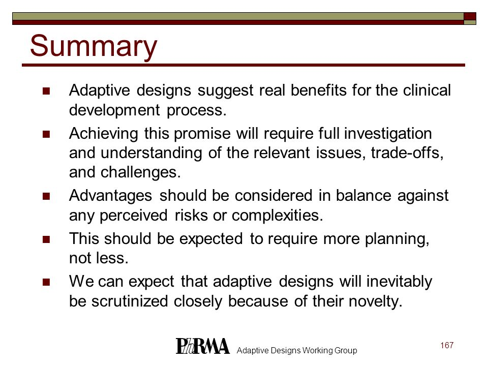 Summary Adaptive designs suggest real benefits for the clinical development process.