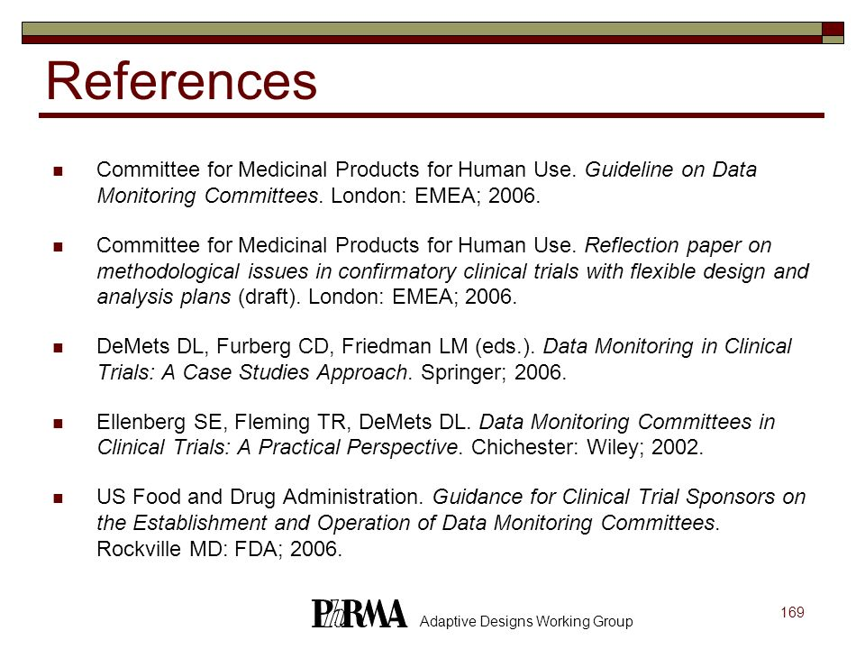 References Committee for Medicinal Products for Human Use. Guideline on Data Monitoring Committees. London: EMEA; 2006.