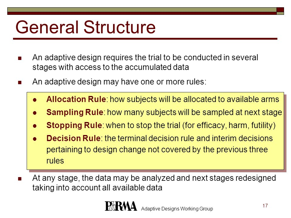 General Structure An adaptive design requires the trial to be conducted in several stages with access to the accumulated data.