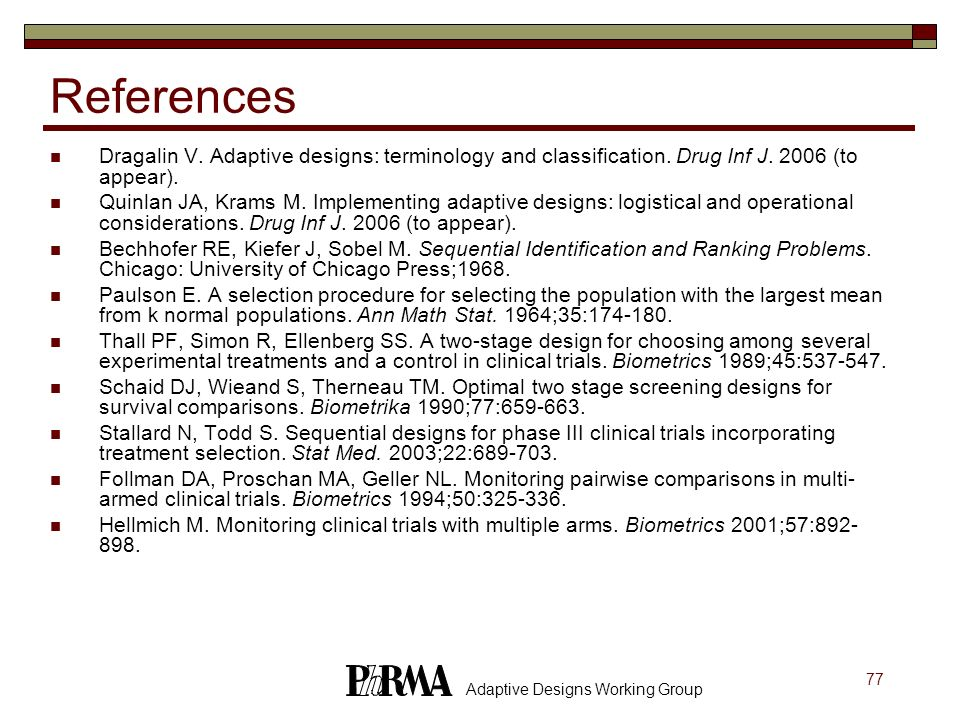 References Dragalin V. Adaptive designs: terminology and classification. Drug Inf J. 2006 (to appear).