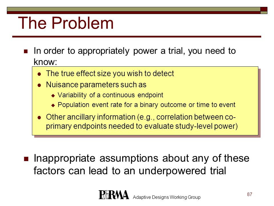 The Problem In order to appropriately power a trial, you need to know: The true effect size you wish to detect.