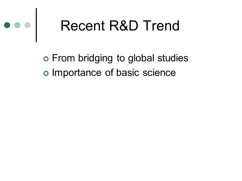 Recent R&D Trend From bridging to global studies