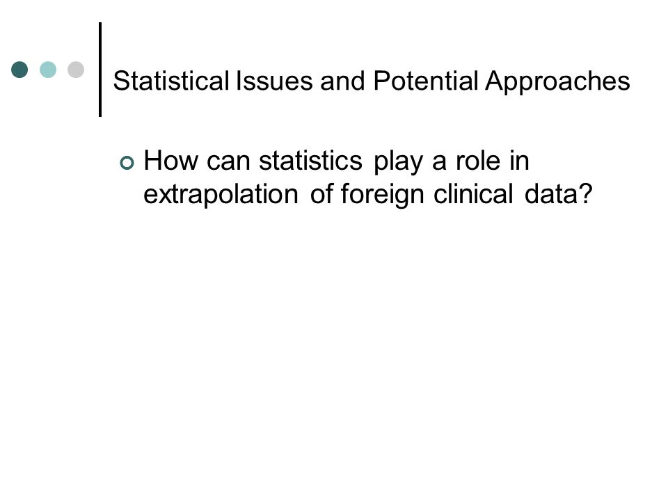 Statistical Issues and Potential Approaches