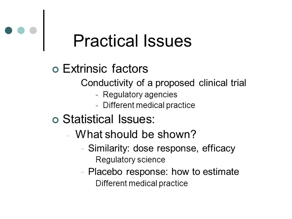 Practical Issues Extrinsic factors Statistical Issues: