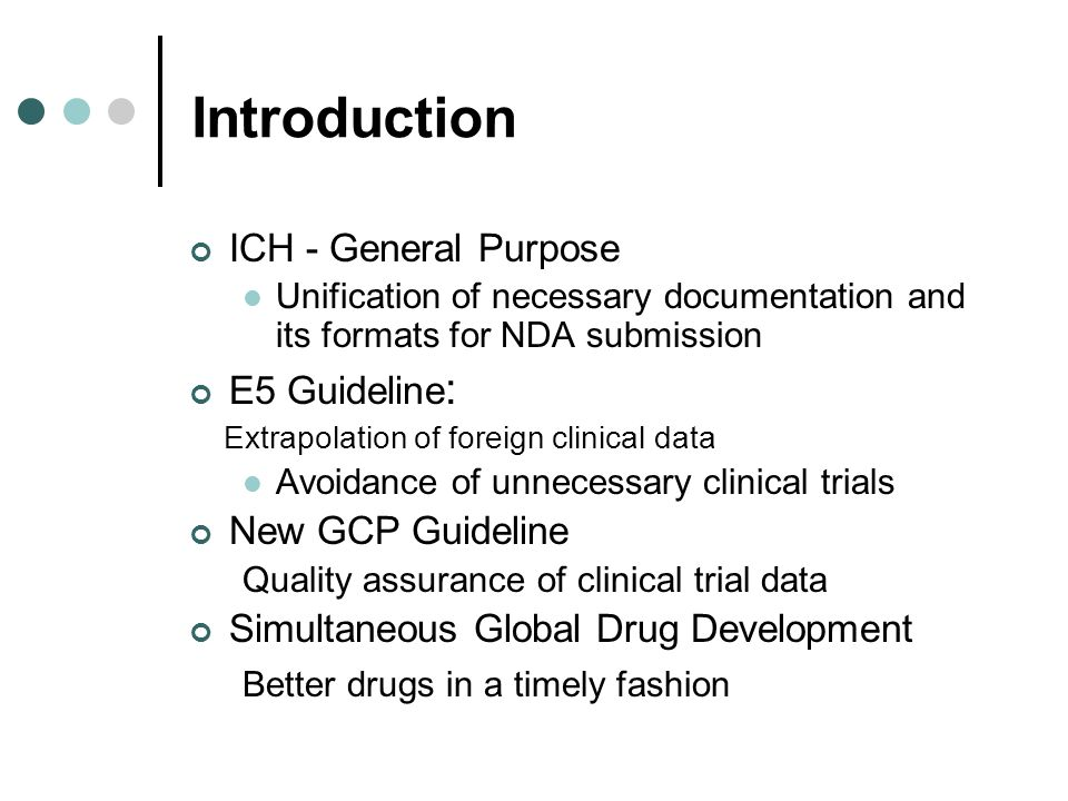 Introduction ICH - General Purpose E5 Guideline: New GCP Guideline