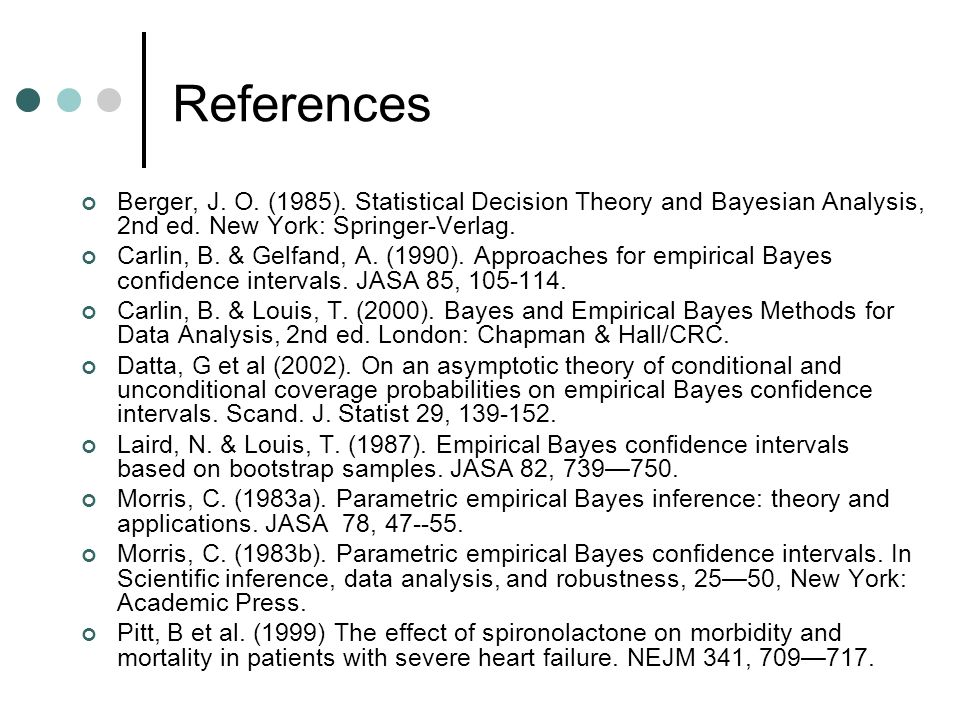 References Berger, J. O. (1985). Statistical Decision Theory and Bayesian Analysis, 2nd ed. New York: Springer-Verlag.