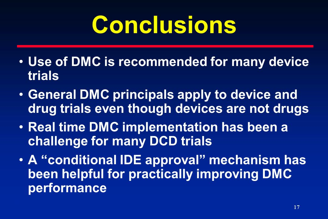 Conclusions Use of DMC is recommended for many device trials