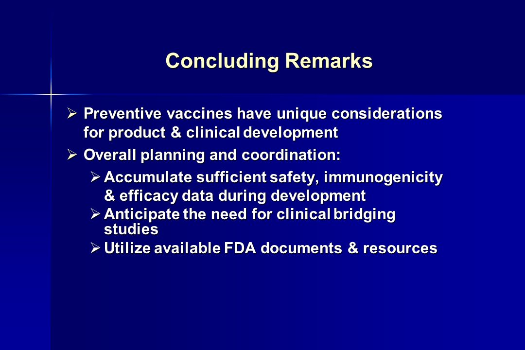 Concluding Remarks Preventive vaccines have unique considerations for product & clinical development.