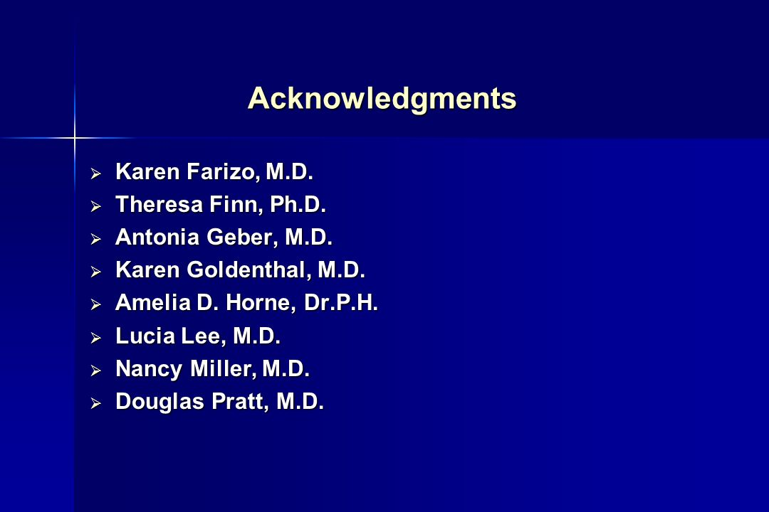 Acknowledgments Karen Farizo, M.D. Theresa Finn, Ph.D.