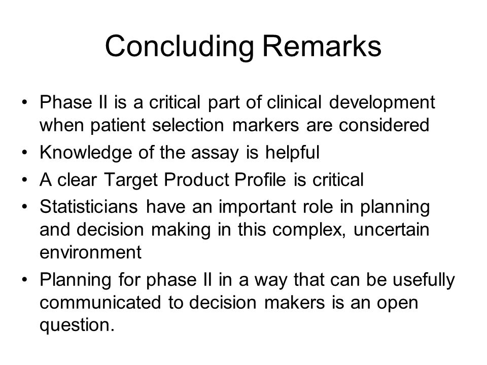 Concluding Remarks Phase II is a critical part of clinical development when patient selection markers are considered.