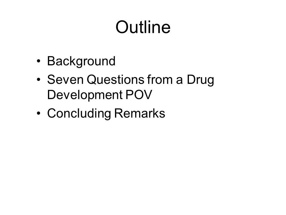 Outline Background Seven Questions from a Drug Development POV