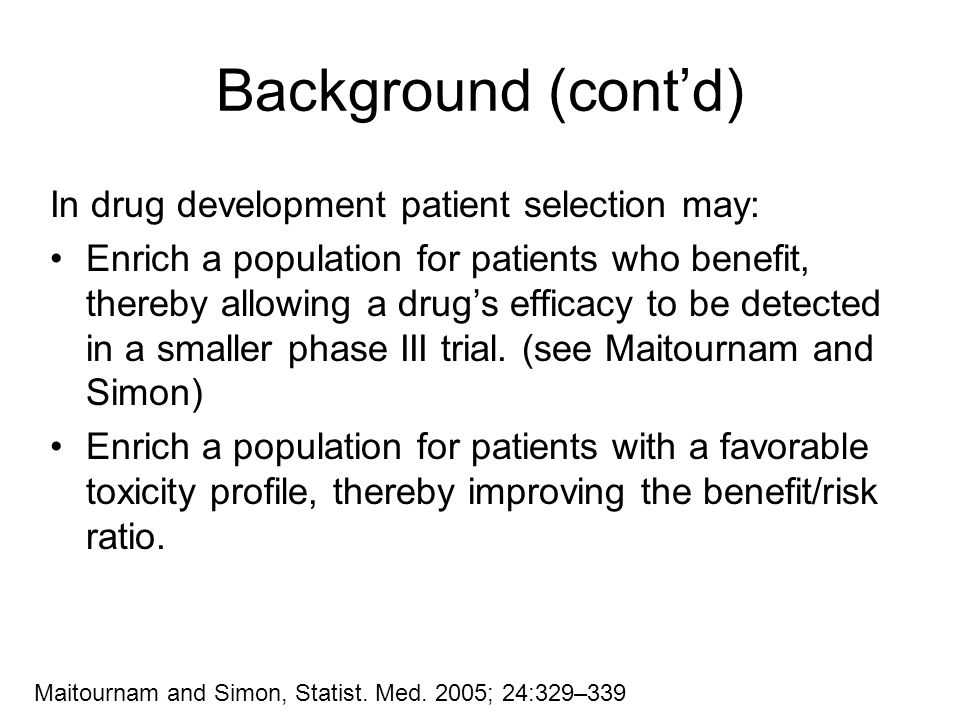 Background (cont'd) In drug development patient selection may: