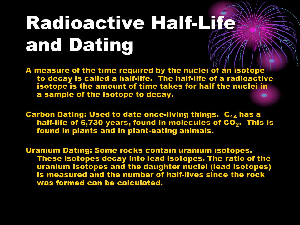 how are half lives used in radiometric dating Materials with a long half-life are useful in dating materials that are very ancient they are most used to date the most ancient rocks and therefore are the ones used to date the solar system radioactive atoms such as carbon-14 have short half-lives and therefore are used to date materials of more recent age.
