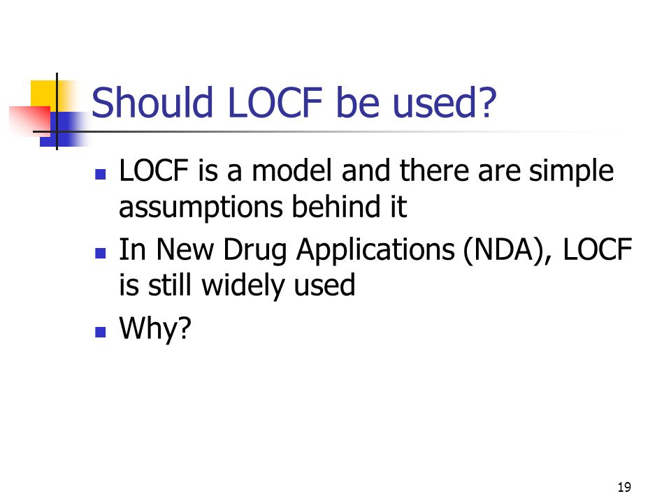 Should LOCF be used LOCF is a model and there are simple assumptions behind it. In New Drug Applications (NDA), LOCF is still widely used.
