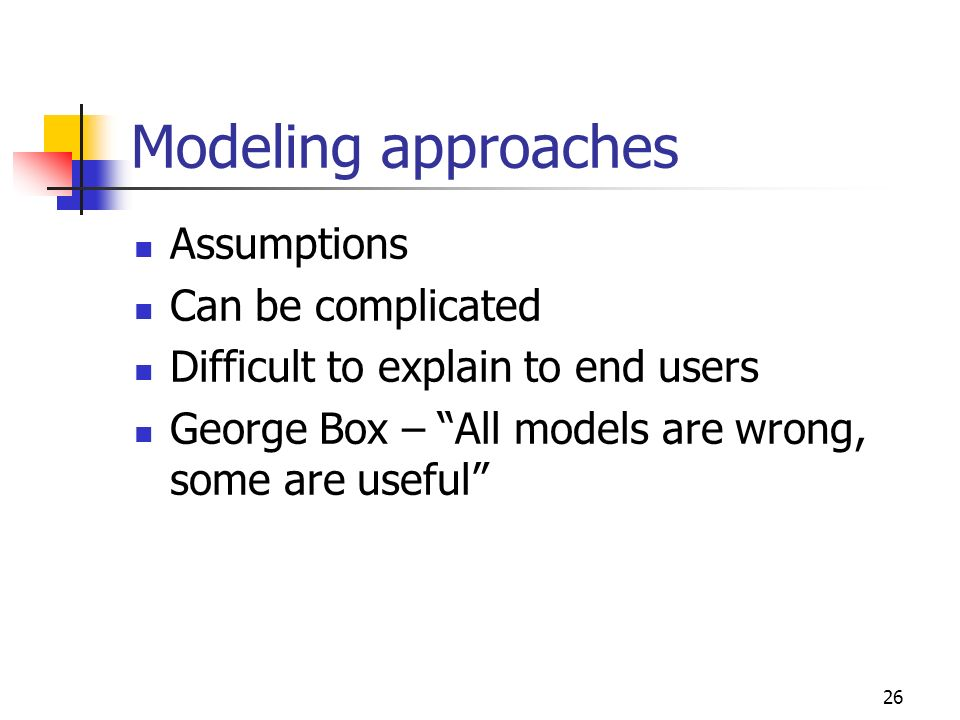 Modeling approaches Assumptions Can be complicated