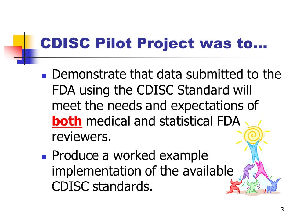CDISC Pilot Project was to…