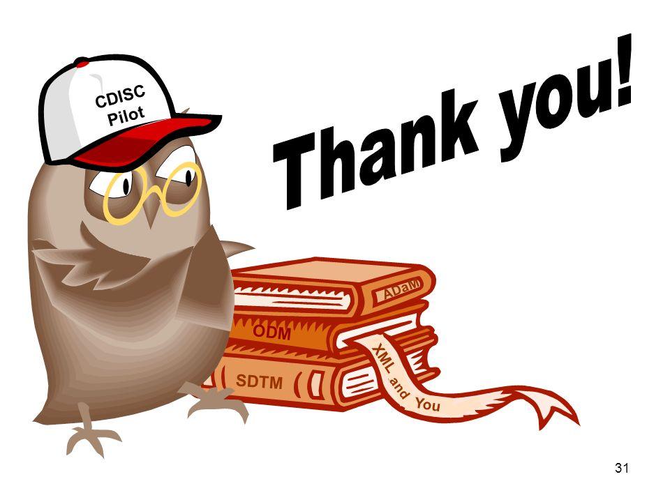 Thank you! CDISC Pilot XML and You SDTM ADaM ODM