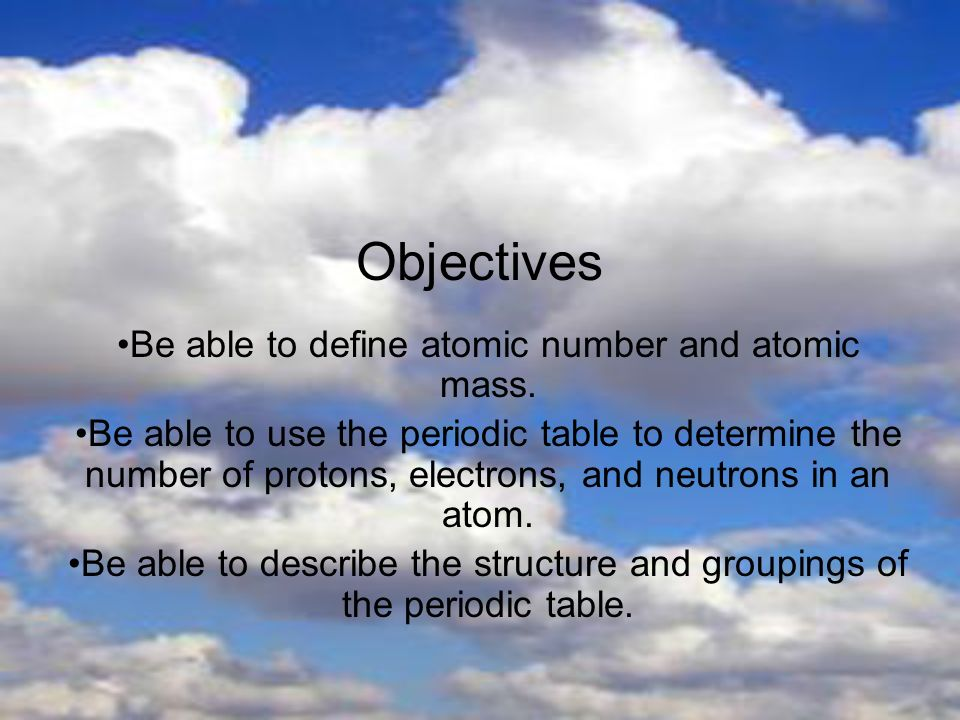 Objectives be able to define atomic number and atomic mass ppt objectives be able to define atomic number and atomic mass urtaz Images