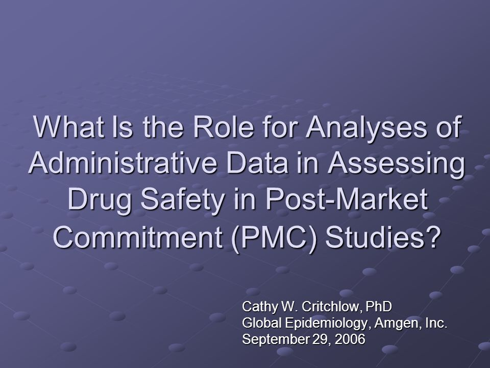 What Is the Role for Analyses of Administrative Data in Assessing Drug Safety in Post-Market Commitment (PMC) Studies