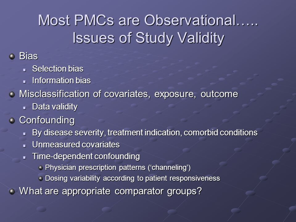 Most PMCs are Observational….. Issues of Study Validity