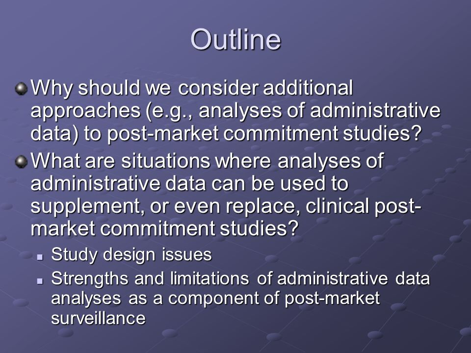 Outline Why should we consider additional approaches (e.g., analyses of administrative data) to post-market commitment studies