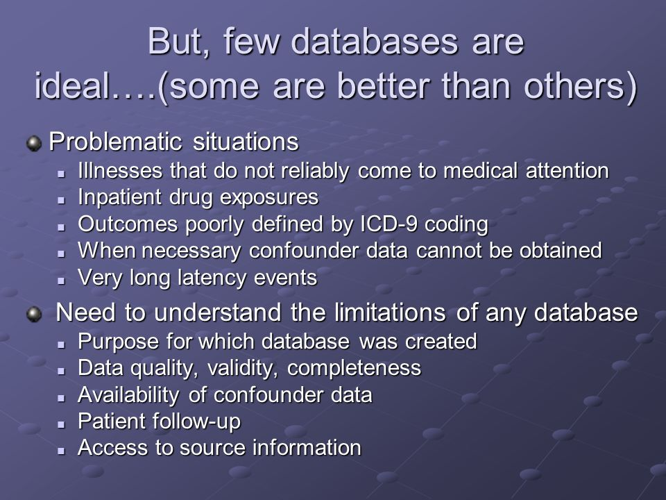 But, few databases are ideal….(some are better than others)