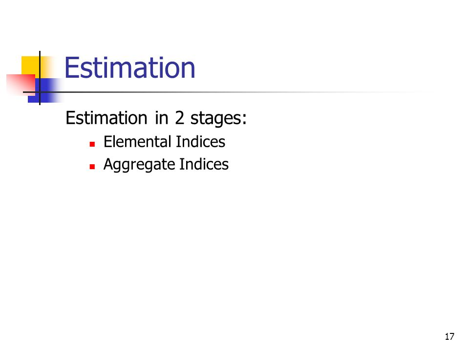 Estimation Estimation in 2 stages: Elemental Indices Aggregate Indices