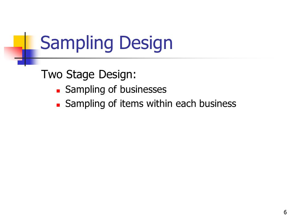 Sampling Design Two Stage Design: Sampling of businesses
