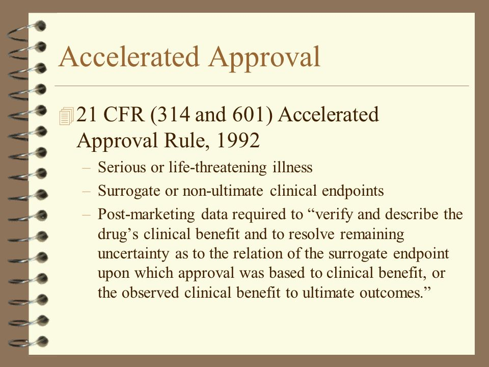 Accelerated Approval 21 CFR (314 and 601) Accelerated Approval Rule, 1992. Serious or life-threatening illness.
