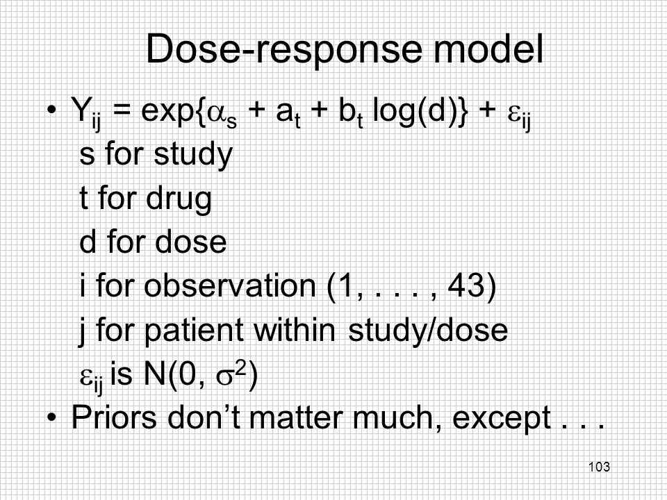 Dose-response model Yij = exp{as + at + bt log(d)} + eij s for study