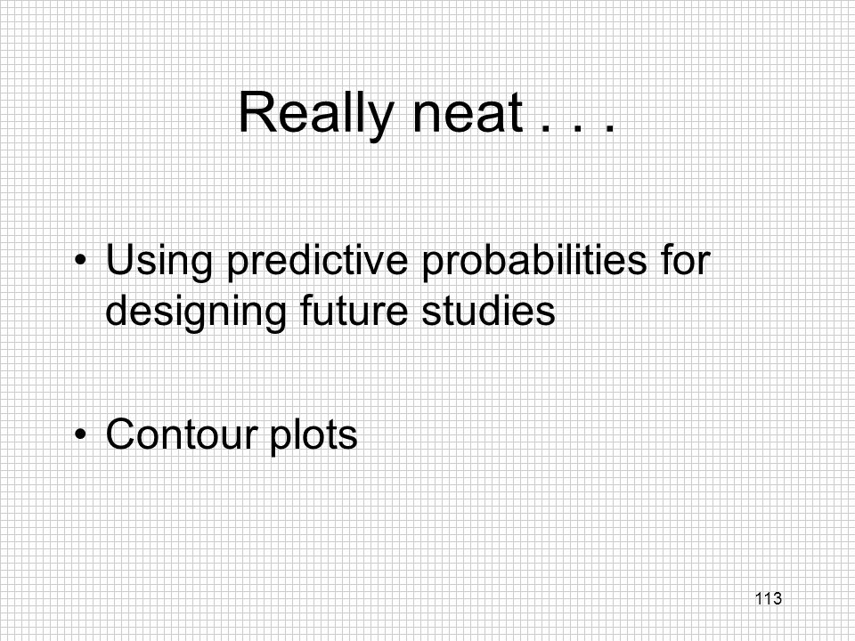 Really neat . . . Using predictive probabilities for designing future studies Contour plots