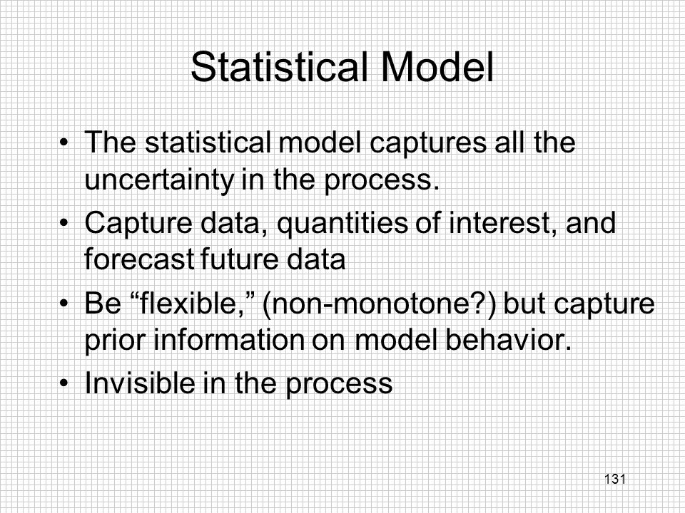 Statistical Model The statistical model captures all the uncertainty in the process. Capture data, quantities of interest, and forecast future data.