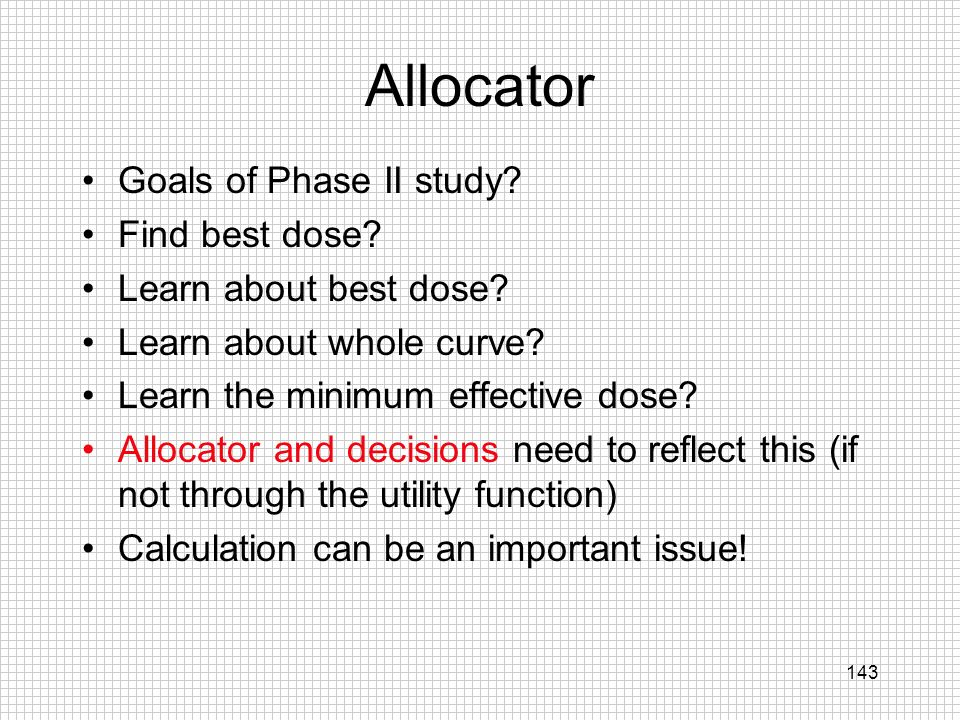 Allocator Goals of Phase II study Find best dose