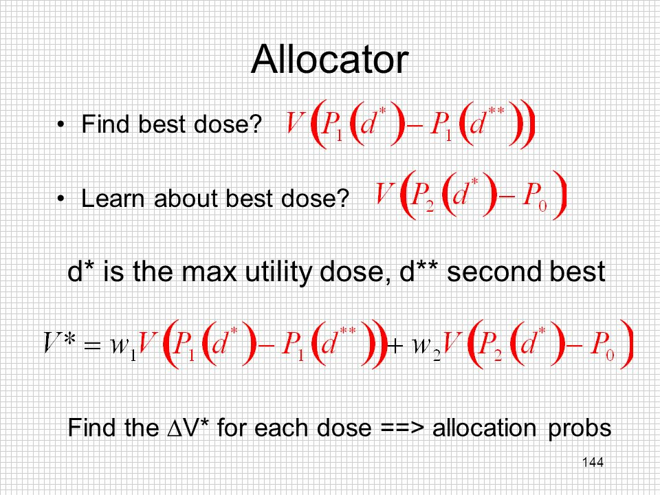 Allocator d* is the max utility dose, d** second best Find best dose