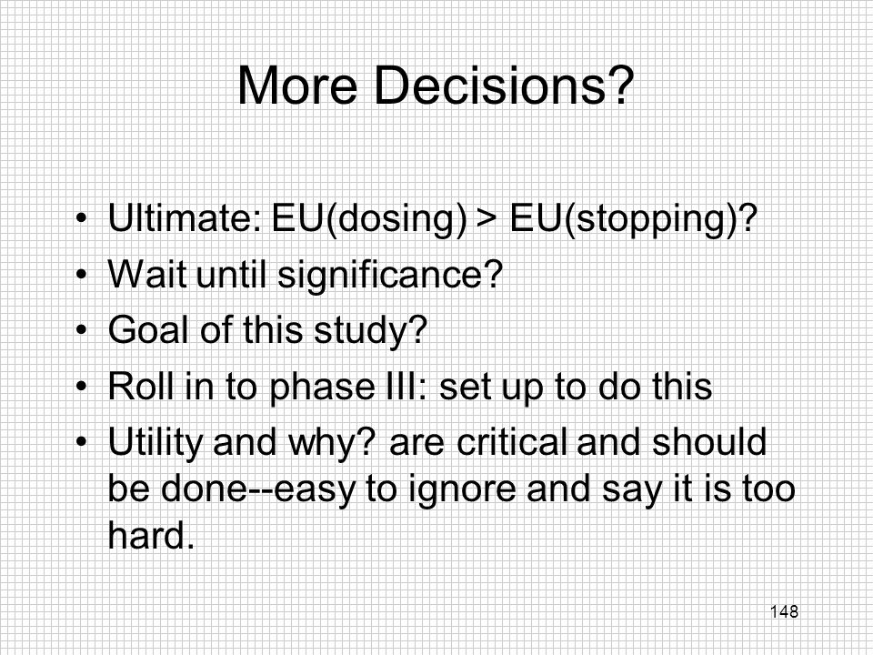 More Decisions Ultimate: EU(dosing) > EU(stopping)