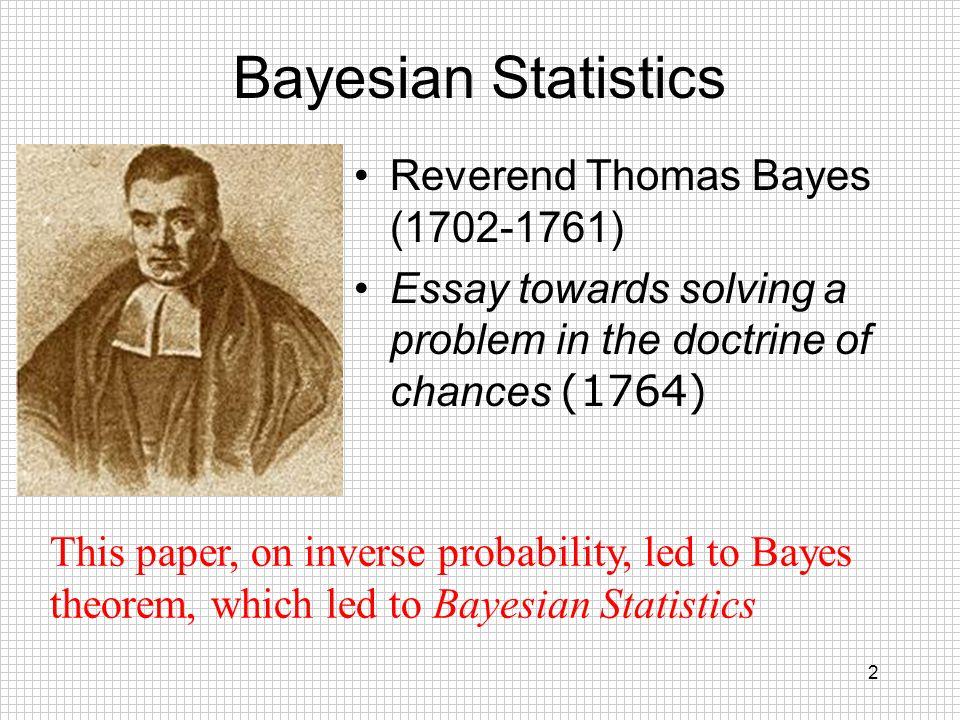 Bayesian Statistics Reverend Thomas Bayes (1702-1761)