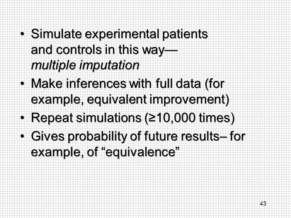 Simulate experimental patients and controls in this way— multiple imputation