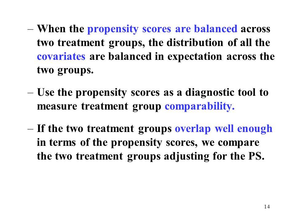 When the propensity scores are balanced across two treatment groups, the distribution of all the covariates are balanced in expectation across the two groups.